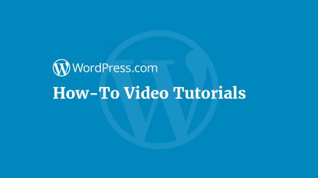 WordPress.com How-to Video Tutorials