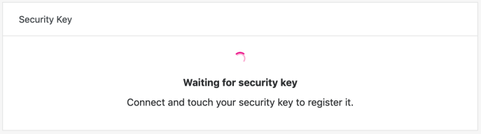 Connect and touch your security key to register it