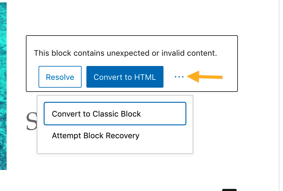 "Screenshot: A block displaying the error message ""This block contains unexpected or invalid content"" has three buttons underneath. The image shows the third button active, and the ellipsis menu is visible, showing the options 'Convert to Classic Block' and 'Attempt Block Recovery'."