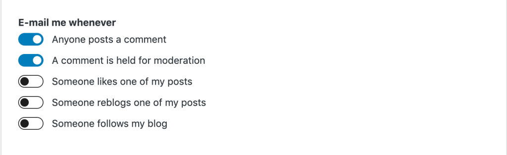 """A section titled """"E-mail me whenever"""", with options that can be enabled for: Anyone posts a comment; A comment is held for moderation; Someone likes one of my posts; Someone reblogs one of my posts; Someone follows my blog."""