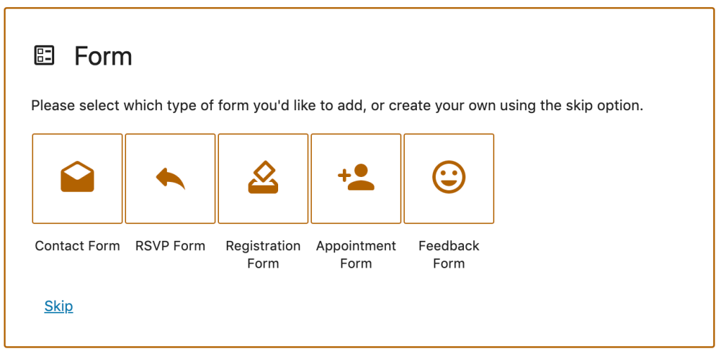 Once you select Form, it shows 5 options with some pre-set fields, or a Skip button on the bottom to create your own.